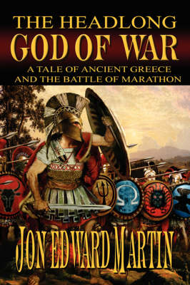 The Headlong God of War: A Tale of Ancient Greece and the Battle of Marathon (Paperback)