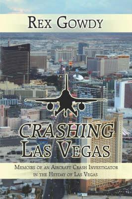 Crashing Las Vegas: Memoirs of an Aircraft Crash Investigator in the Heyday of Las Vegas (Paperback)