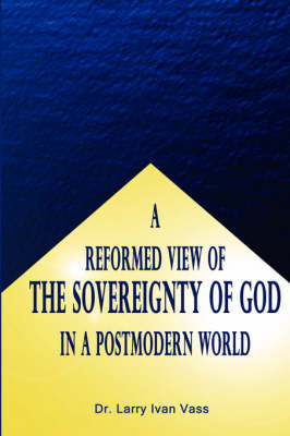A Reformed View of the Sovereignty of God in a Postmodern World (Paperback)