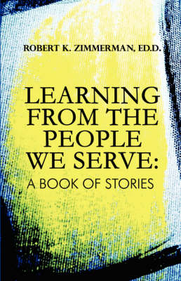 Learning from the People We Serve: A Book of Stories (Paperback)