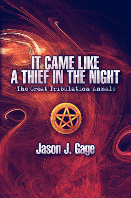 It Came Like a Thief in the Night: The Great Tribulation Annals (Paperback)