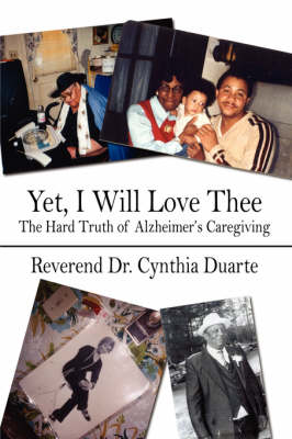 Yet, I Will Love Thee: The Hard Truth of Alzheimer's Caregiving (Paperback)