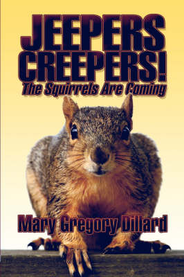 Jeepers Creepers!: The Squirrels Are Coming (Paperback)