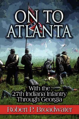 On to Atlanta: With the 27th Indiana Infantry Through Georgia (Paperback)