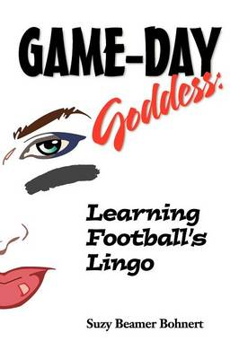 Game-Day Goddess: Learning Football's Lingo (Game-Day Goddess Sports Series) (Paperback)