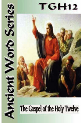 Ancient Word Series: The Gospel of the Holy Twelve (Paperback)