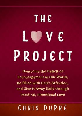 The Love Project: Transform your World with Daily Intentional Love and Practical Encouragement (Hardback)