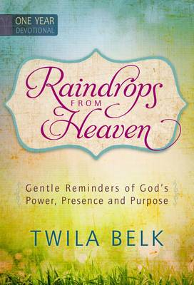 Raindrops from Heaven One Year Devotional: Gentle Reminders of God's Power, Presence and Purpose (Hardback)