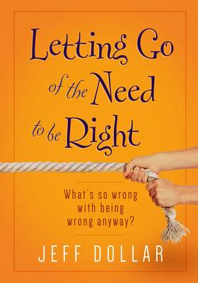 Letting Go of the Need to be Right: What's so Wrong with Being Wrong Anyway? (Paperback)