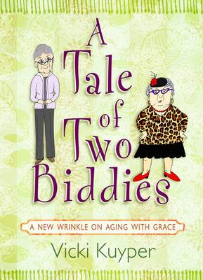 A Tale of Two Biddies: a New Wrinkle on Aging with Grace (Hardback)