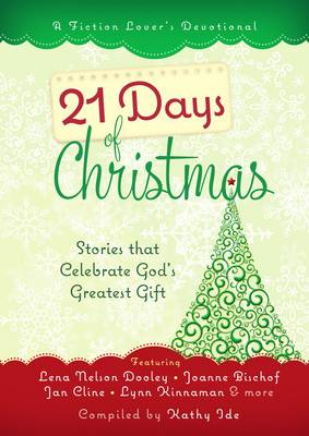 21 Days of Christmas: Stories that Celebrate God's Greatest Gift: A Fiction Lover's Devotional (Hardback)
