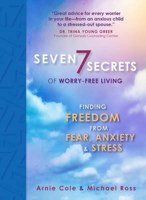 Seven Secrets of Worry-Free Living: Finding Freedom from Fear, Anxiety and Stress (Hardback)