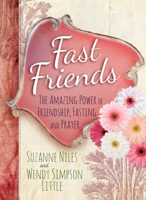 Fast Friends: The Amazing Power of Friendship, Fasting, and Prayer (Hardback)