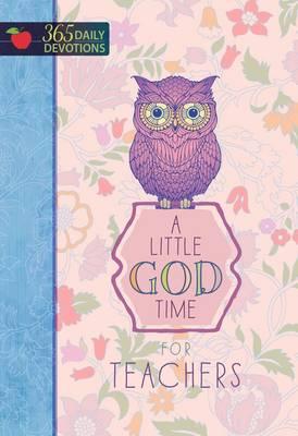 A 365 Daily Devotions: Little God Time for Teachers (Hardback)