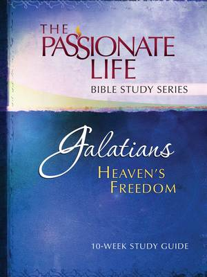 Galatians - Heaven's Freedom: 10-Week Study Guide - The Passionate Life Bible Study Series (Paperback)
