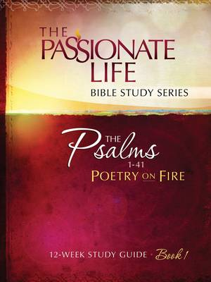 Psalms - Poetry on Fire: 12-Week Study Guide - The Passionate Life Bible Study Series (Paperback)