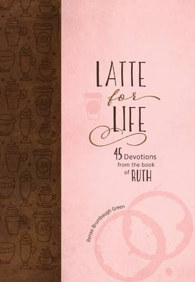 Latte for Life: 45 Devotions from the Book of Ruth (Book)