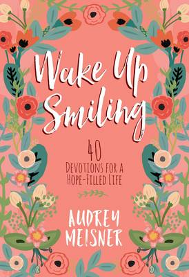 Wake up Smiling: The Beauty of a Surrendered Life (Hardback)