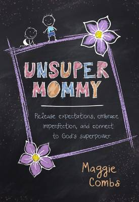 Unsupermommy: Embracing Imperfection and Connecting to God's Superpower (Hardback)