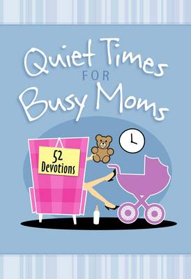 Quiet Times for Busy Mums: 52 Devotions (Hardback)