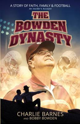The Bowden Dynasty: A Story of Faith, Family and Football - An Insiders Account (Paperback)