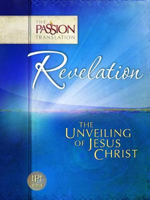 Tpt Revelation - The Unveiling of Jesus Christ - The Passion Translation (Paperback)
