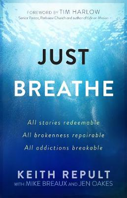 Just Breathe: All Stories Redeemable, All Brokennes Repairable, All Addictions Breakable (Paperback)