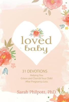 Loved Baby: Helping you Grieve and Cherish your Child After Pregnancy Loss (Hardback)