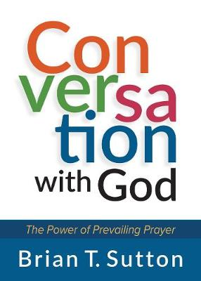 Conversation with God: The Power of Prevailing Prayer (Paperback)