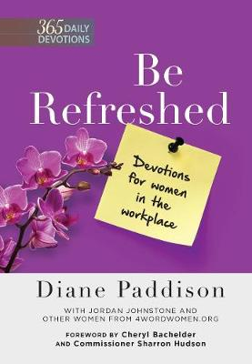 Be Refreshed: Devotions for Women in the Workplace (Hardback)