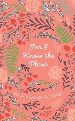 2019 12-Month Devotional Planner: For I Know the Plans Orange/Floral: 12.70 x 20.30cm, 176 Pages, Full-Color Interior, 52 Devotional Entires, Year-At-A-Glance Spread, Month-At-A-Glance Calendars, Space for Goal Setting, Personal Reflection, Notes and Things-To-Do Lists, Encouraging Scriptures, Topically Arranged Bible Promises, List of Important Dates, Birthday/Anniversary Calendar, Ribbon Marker, Exquisite Faux Leather with Foil Stampling and Heat Debossing (Hardback)