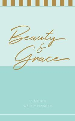 2019 16-Month-Weekly Planner: Beauty & Grace Pale Blue Luxleather: 12.70 x 20.30cm, Full-Color Interior, Year-At-A-Glance Spread for 2018/2019, Month-At-A-Glance Calendars, Full Week Spreads, Encouraging Scriptures, Ribbon Marker, Space for Goal Setting, Personal Reflection, and Things-To-Do Lists, Exquisite Faux Leather with Foil Stamping and Heat Debossing (Book)