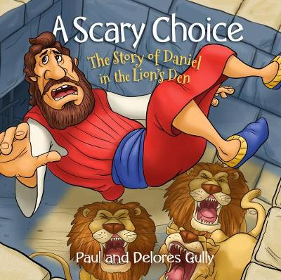 Scary Choice, A: The Story of Daniel in the Lion's Den (Hardback)