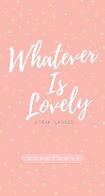 2020/2021 2 Year Pocket Planner: Whatever is Lovely (Paperback)