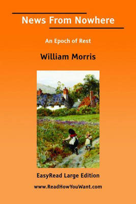 News From Nowhere An Epoch of Rest [EasyRead Large Edition] (Paperback)