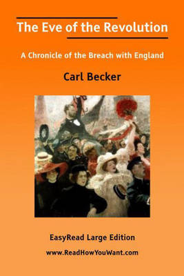The Eve of the Revolution: A Chronicle of the Breach with England (Paperback)