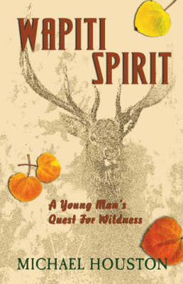 Wapiti Spirit: A Young Man's Quest for Wildness (Paperback)