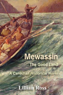 Mewassin: The Good Land - A Canadian Historical Novel (Paperback)