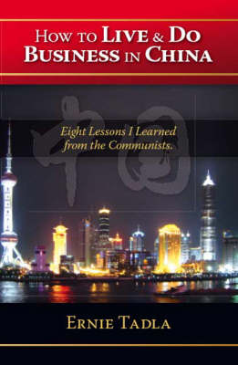 How to Live and Do Business in China: Eight Lessons I Learned from the Communists (Paperback)