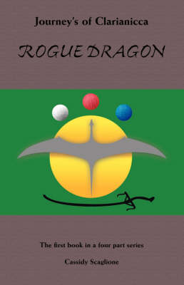 Rogue Dragon - Journey's of Clarianicca S. (Paperback)