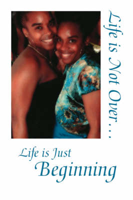 Life is Not Over... Life is Just Beginning (Paperback)