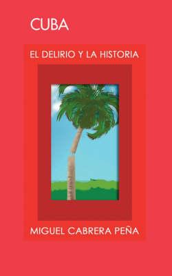 Cuba: El Delirio Y La Historia (Paperback)