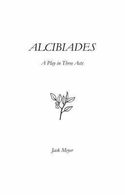 Alcibiades: A Play in Three Acts (Paperback)