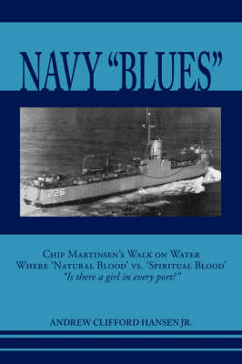 Navy Blues: Chip Martinsen's Walk on Water Where Natural Blood Versus Spiritual Blood - Is There a Girl in Every Port? (Paperback)