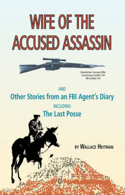 Wife of the Accused Assassin: and Other Stories from an FBI Agent's Diary Including the Last Posse (Paperback)