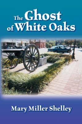 The Ghost of White Oaks (Paperback)