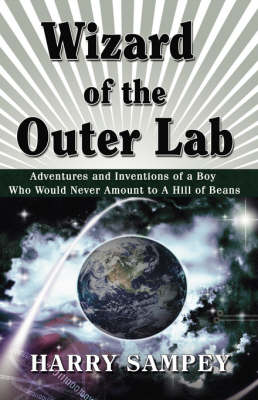 Wizard of the Outer Lab: Adventures and Inventions of a Boy Who Would Never Amount to a Hill of Beans (Paperback)