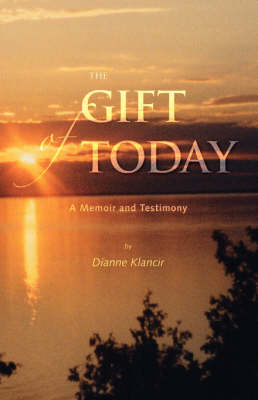 The Gift of Today: A Memoir and Testimony (Paperback)