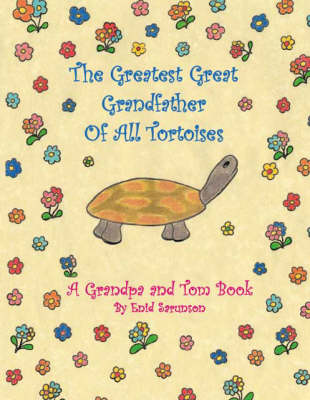 The Greatest Great Grandfather of All Tortoises: A Grandpa and Tom Book (Paperback)