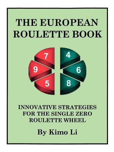 The European Roulette Book: Innovative Strategies for the Single Zero Roulette Wheel (Paperback)